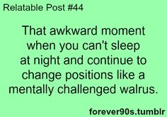 That Awkward Moment When You Can't Sleep At Night & Continue To Change Positions Like A Mentally Challenged Walrus! Relatable Post #44