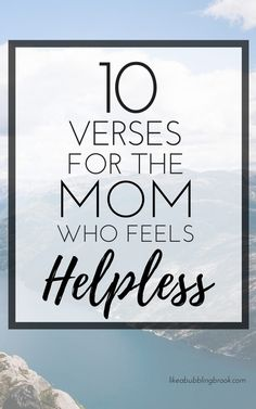 10 bible verses for the mom who feels helpless --- we've all felt helpless at some point.  You're not alone!