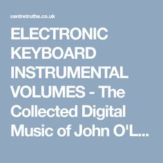 ELECTRONIC KEYBOARD INSTRUMENTAL VOLUMES - The Collected Digital Music of John O'Loughlin