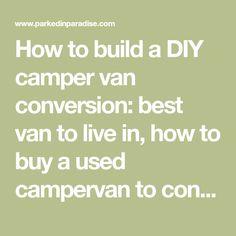 How to build a DIY camper van conversion: best van to live in, how to buy a used campervan to convert, installing a solar system and living in a van. Ford Transit Conversion, Camper Van Conversion Diy, Big Van, Life Guide, Cool Vans, Van Interior, Van Living, Diy Camper, Sprinter Van