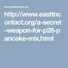 http://www.easttncontact.org/a-secret-weapon-for-p28-pancake-mix.html