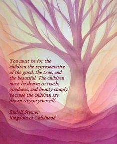 """Rudolf Steiner - Kingdom of Childhood. """"You must be for the children the…"""