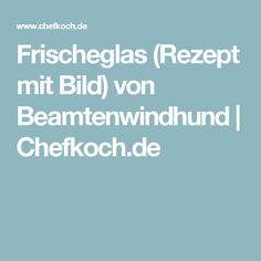 Frischeglas (Rezept mit Bild) von Beamtenwindhund | Chefkoch.de