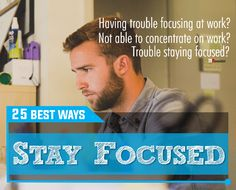 Best Ways To Be Focused in Life & At Work - how to stay focused? How to remain concentrated? How to stay motivated at work? How to be focused in life? How to concentrate better? Having trouble focusing at work? Not able to concentrate on work? How do you stay focused? or in case need help focusing then here are some methods to stay focused by avoiding the distraction. Learn to focus your mind.
