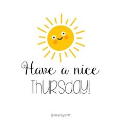 Have a nice Thursday! Thursday Morning Quotes, Happy Thursday Quotes, Thursday Humor, Thankful Thursday, Thursday Motivation, Happy Quotes, Positive Quotes, Hello Thursday, Good Thursday