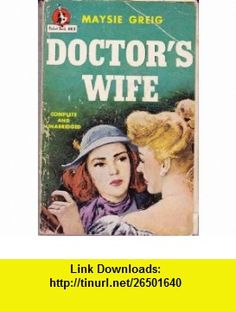 Doctors Wife Maysie Greig ,   ,  , ASIN: B000ITZ06M , tutorials , pdf , ebook , torrent , downloads , rapidshare , filesonic , hotfile , megaupload , fileserve