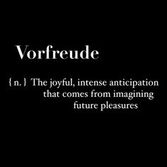 Vorfreude The joyful intense anticipation that comes from imagining future pleasures. The Words, Cool Words, Word Up, Word Of The Day, Words Quotes, Me Quotes, Sayings, Qoutes, Unusual Words