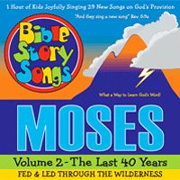 Moses, Volume 2 — The Next 40 Years, Fed and Led in the Wilderness  29 songs, Lyrics included in the printed stuffer.