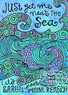 """Just Get Me Near the Sea"" by Artsyville. For those who find it medicinal to be around water. Illustration and text © Aimee Myers Dolich. artsyville.etsy.com."