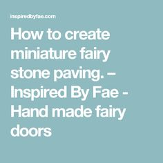 How to create miniature fairy stone paving. – Inspired By Fae - Hand made fairy doors