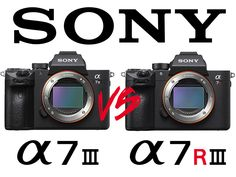 Sony a7 III vs Sony a7R III Review Alpha 7, Sony A7r Iii, Photography Gear, Best Camera, Cameras, Camera, Film Camera