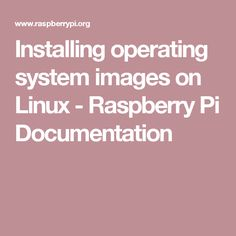 Installing operating system images on Linux - Raspberry Pi Documentation