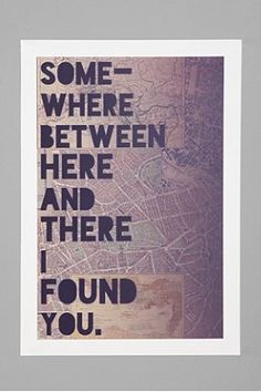 cute wall art idea - just print out a big enough map that has your residence and his and add this quote over top.