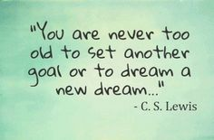 ♥ Goals and dreams... and never too old... words I am counting on. #inspiration