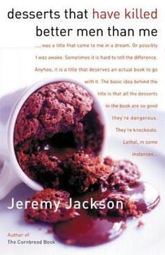 Desserts That Have Killed Better Men Than Me: A Sweet Tooth's Most Wanted Recipes by Jeremy Jackson. Craving something sweet? The author has you covered with recipes that include Three-Lemon Cheesecake and Maple Custard Tart.  Adult Non-Fiction 4/4/16