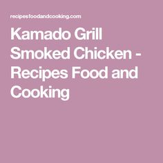 Kamado Grill Smoked Chicken - Recipes Food and Cooking