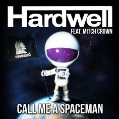 Call Me A Spaceman by Hardwell, ft. Mitch Crown ( Extended Mix )