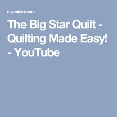 The Big Star Quilt - Quilting Made Easy! - YouTube
