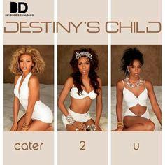 Destiny's Child Cater 2 U