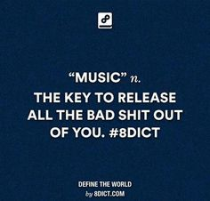 Music ... the key to release all the bad shit out of u :p