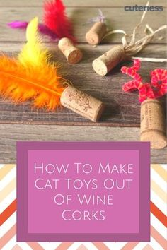 Love wine? Have cats? Then this is the perfect diy for you! You'll be making cat toys out of wine corks in no time!