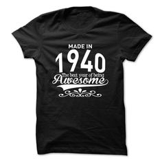 cool Made in 1940 - The Best Year of Being Awesome  Check more at http://doomtshirts.xyz/hot-tshirts/made-in-1940-the-best-year-of-being-awesome-get-cheap