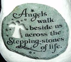 """""""Angels walk beside us across the stepping stones of life""""                                                                                                                                                                                 More"""