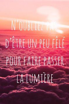 N'oubliez pas d'être un peu fêlé pour faire passer la lumière.  #quote #citation #french