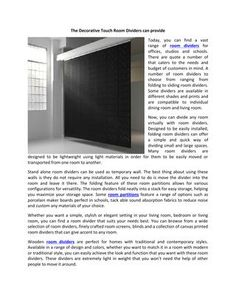 Today, you can find a vast range of room dividers for offices, studios and schools.  There are quote a number of that caters to the needs and budget of customers in mind. A number of room dividers to choose from ranging from folding to sliding room dividers. Some dividers are available in different shades and prints and are compatible to individual dining room and living room.