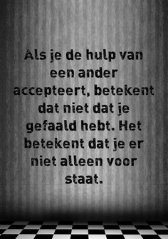 If you accept the help of another, it does not mean you have failed. Wise Quotes, Words Quotes, Wise Words, Funny Quotes, Inspirational Quotes, Sayings, Dutch Words, Dutch Quotes, More Than Words