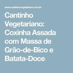 Cantinho Vegetariano: Coxinha Assada com Massa de Grão-de-Bico e Batata-Doce