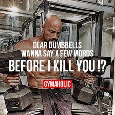 Dear dumbbells, wanna say a few words before I KILL you !?