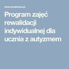 Program zajęć rewalidacji indywidualnej dla ucznia z autyzmem Program, Asd, Diet Tips, Student, Therapy, Literature, Dieting Tips, Weight Watchers Tips, College Students