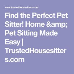 Find the Perfect Pet Sitter! Home & Pet Sitting Made Easy | TrustedHousesitters.com