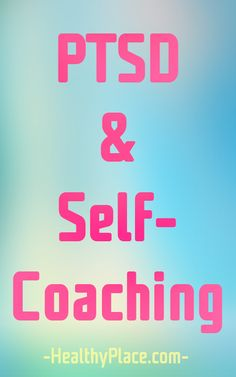 Developing your ability to self-coach can be a terrific asset in recovery regardless of any outside help.   www.HealthyPlace.com