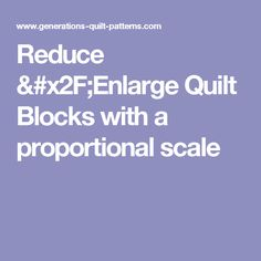 Reduce /Enlarge Quilt Blocks with a proportional scale