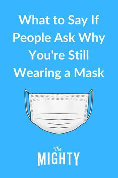 What to Say If People Ask Why You're Still Wearing a Mask #chronicillness #disability Down Syndrome People, Herd Immunity, Mental Health Conditions, Seasonal Allergies, Rare Disease, Invisible Illness, Say What, Autoimmune Disease, Wellness Tips