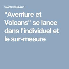 """""""Aventure et Volcans"""" se lance dans l'individuel et le sur-mesure"""