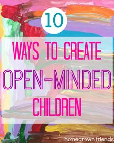 10 Ways to Create Open-Minded Children