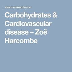 Carbohydrates & Cardiovascular disease – Zoë Harcombe