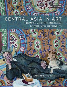 Central Asia in Art: From Soviet Orientalism to the New R... https://www.amazon.com/dp/1784533521/ref=cm_sw_r_pi_dp_x_8cR-xbZS62CJ6