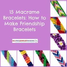 Gives instructions on all 15 designs. 15 Macrame Bracelets: How to Make Friendship Bracelets