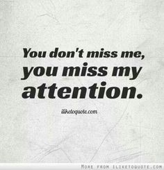 You don't miss me, you miss my attention. The best collection of quotes and sayings for every situation in life. Narcissistic Supply, Narcissistic Sociopath, Narcissistic Personality Disorder, Missing Quotes, Sad Love Quotes, Me Quotes, I Dont Miss You, Narcissist Quotes, Manipulation
