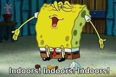 Stay inside. | The 23 Wisest Things Spongebob Ever Said
