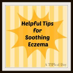 A TIPical Day: Helpful Tips for Soothing Eczema.