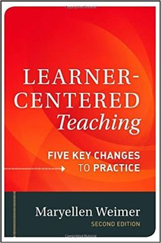Learner-Centered Teaching: Five Key Changes to Practice: Maryellen Weimer: 9781118119280: Amazon.com: Books