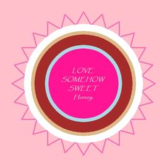 Kat's Switchphrase for June 29, 2015  LOVE-SOMEHOW-SWEET-Honey. (Generate…