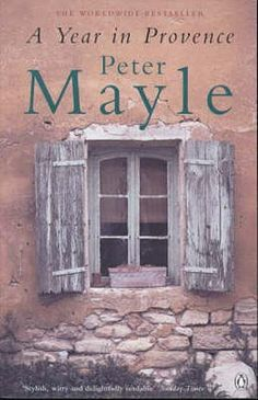 "The book that started it all: A year in Provence by Peter Mayle. (The film version is ""A Good Year"" with Russell Crowe.)"