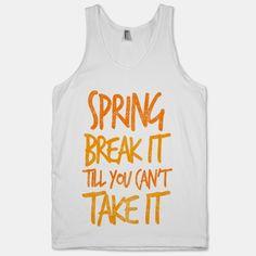 #Spring #Break It Till You Can't Take It (tank)