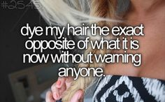 I am totally going to do this!!! I wonder how I would look as a blond?